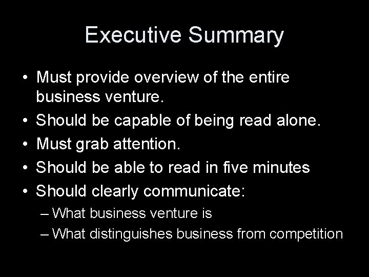 Executive Summary • Must provide overview of the entire business venture. • Should be