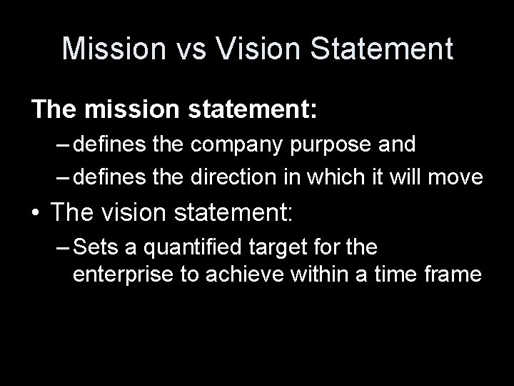 Mission vs Vision Statement The mission statement: – defines the company purpose and –