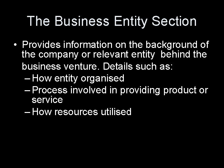 The Business Entity Section • Provides information on the background of the company or