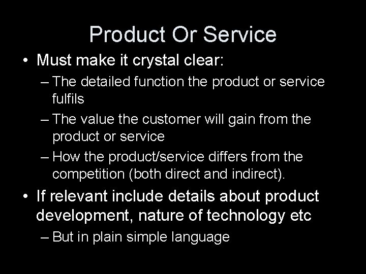 Product Or Service • Must make it crystal clear: – The detailed function the
