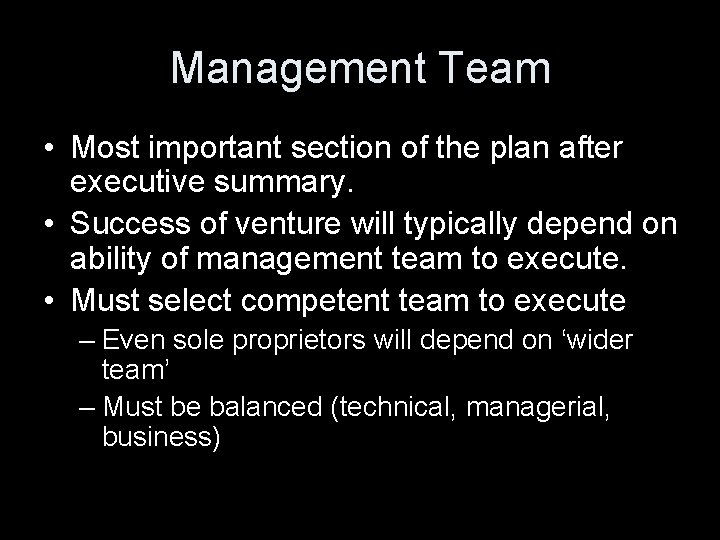Management Team • Most important section of the plan after executive summary. • Success