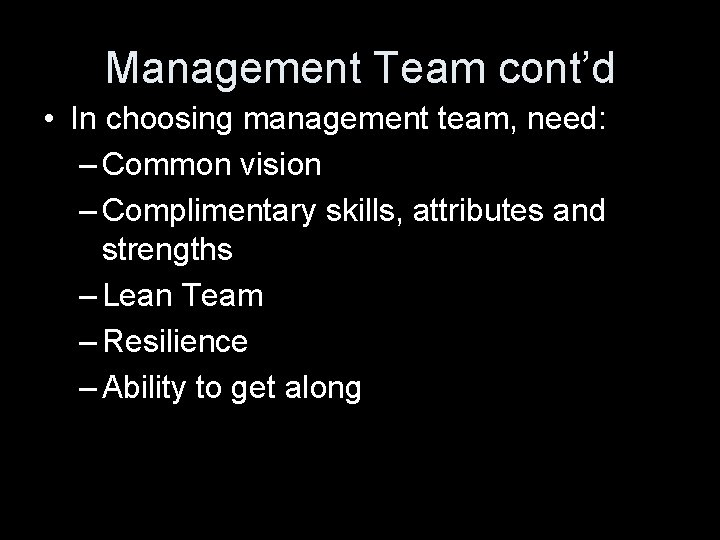 Management Team cont'd • In choosing management team, need: – Common vision – Complimentary