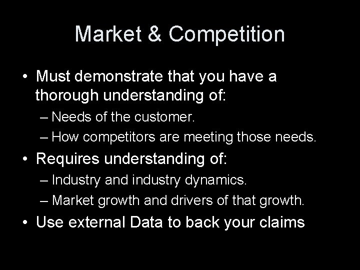 Market & Competition • Must demonstrate that you have a thorough understanding of: –