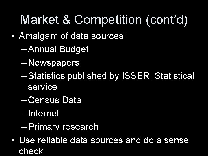 Market & Competition (cont'd) • Amalgam of data sources: – Annual Budget – Newspapers