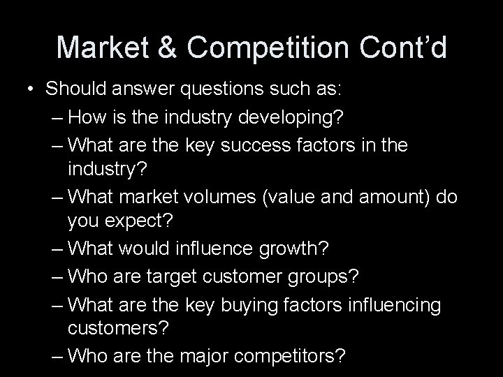 Market & Competition Cont'd • Should answer questions such as: – How is the