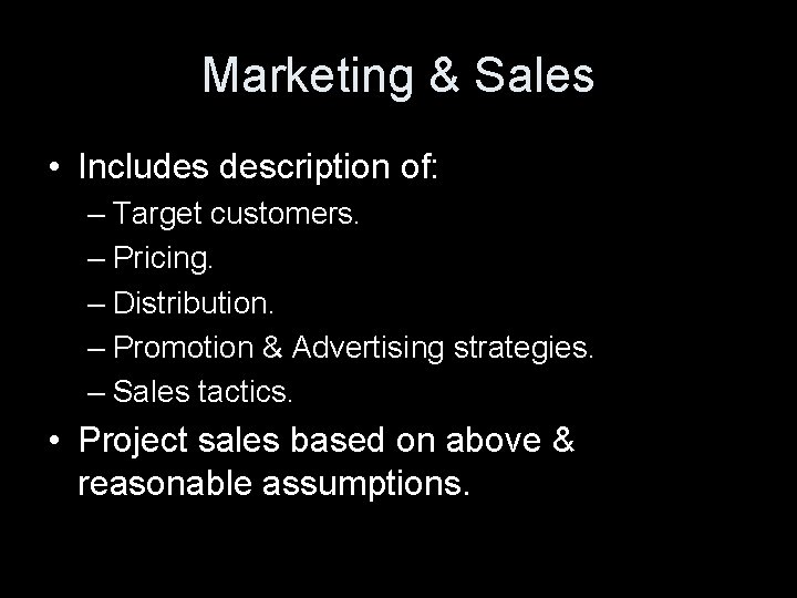 Marketing & Sales • Includes description of: – Target customers. – Pricing. – Distribution.