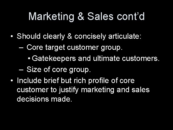 Marketing & Sales cont'd • Should clearly & concisely articulate: – Core target customer