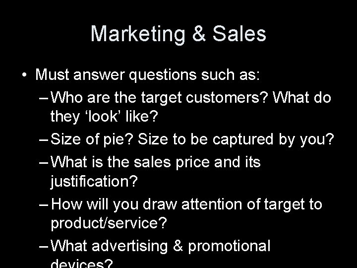 Marketing & Sales • Must answer questions such as: – Who are the target