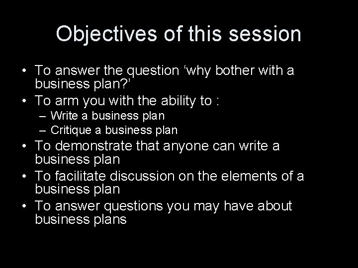 Objectives of this session • To answer the question 'why bother with a business
