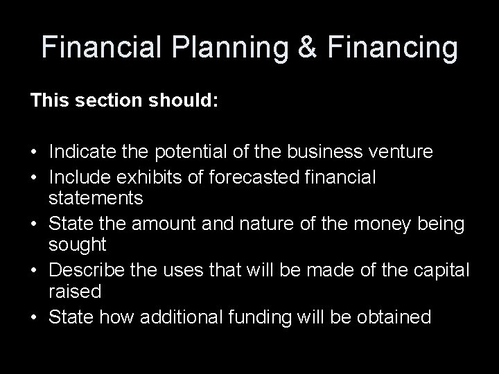 Financial Planning & Financing This section should: • Indicate the potential of the business