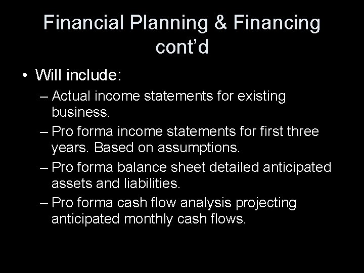 Financial Planning & Financing cont'd • Will include: – Actual income statements for existing