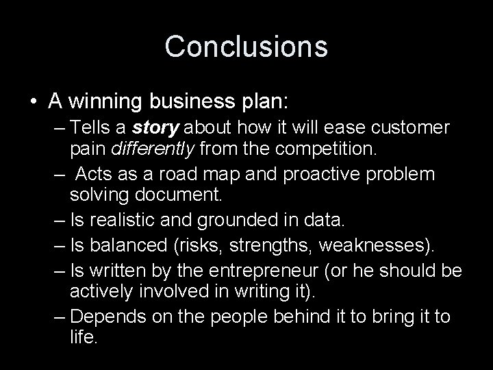 Conclusions • A winning business plan: – Tells a story about how it will