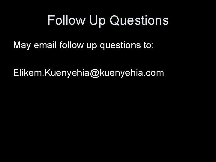 Follow Up Questions May email follow up questions to: Elikem. Kuenyehia@kuenyehia. com