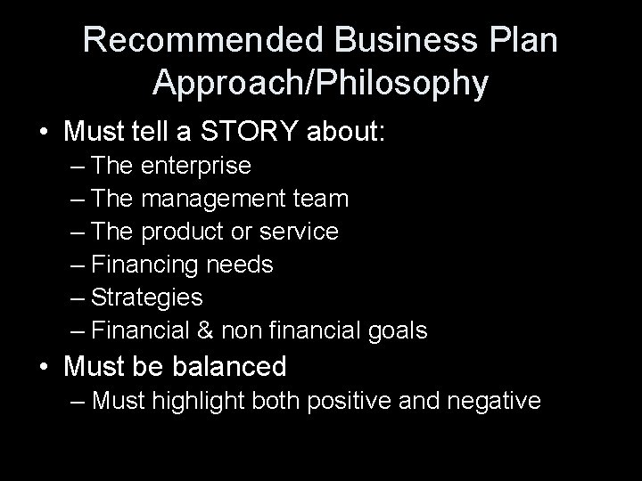 Recommended Business Plan Approach/Philosophy • Must tell a STORY about: – The enterprise –