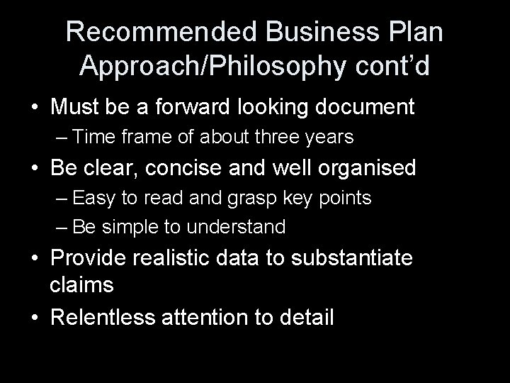 Recommended Business Plan Approach/Philosophy cont'd • Must be a forward looking document – Time