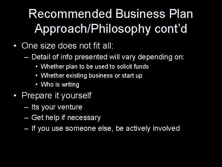 Recommended Business Plan Approach/Philosophy cont'd • One size does not fit all: – Detail