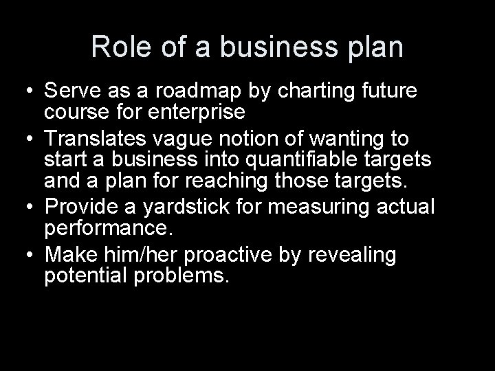 Role of a business plan • Serve as a roadmap by charting future course