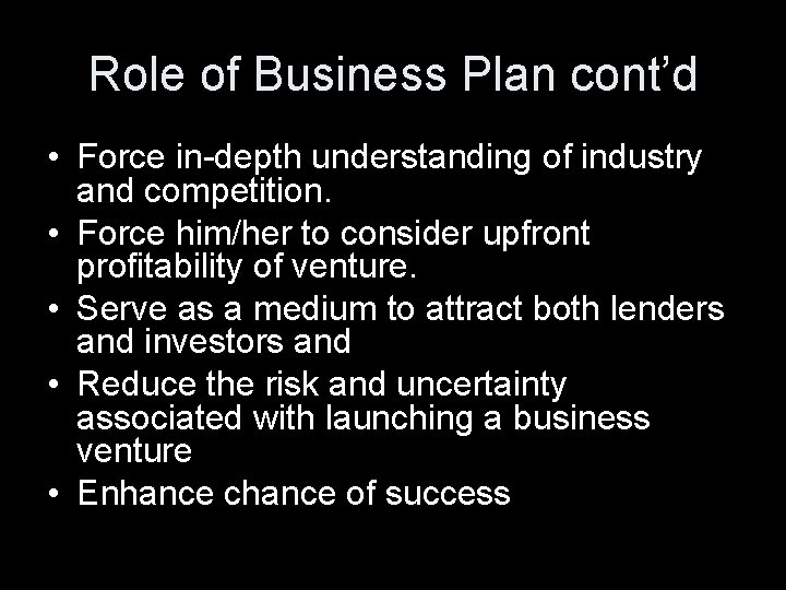 Role of Business Plan cont'd • Force in-depth understanding of industry and competition. •