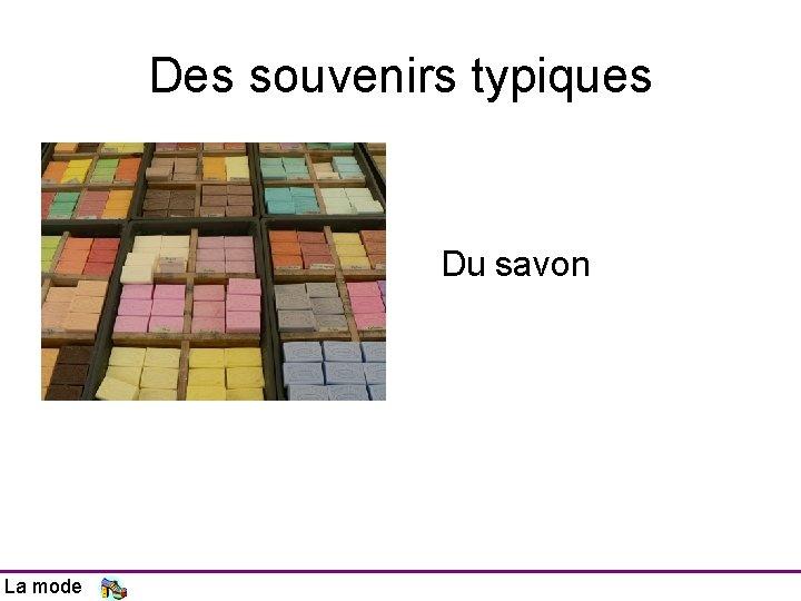 Des souvenirs typiques Du savon La mode