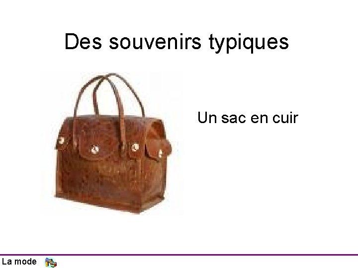 Des souvenirs typiques Un sac en cuir La mode