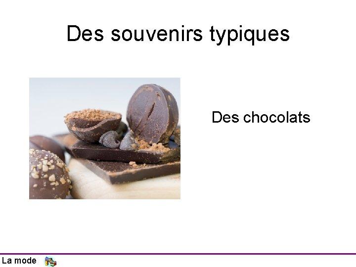 Des souvenirs typiques Des chocolats La mode