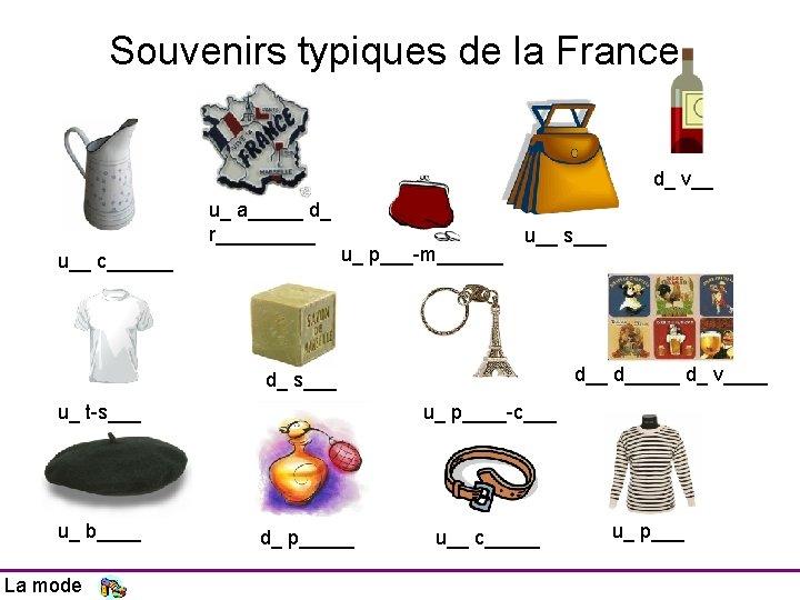 Souvenirs typiques de la France d_ v__ u_ a_____ d_ r_____ u__ c______ u_
