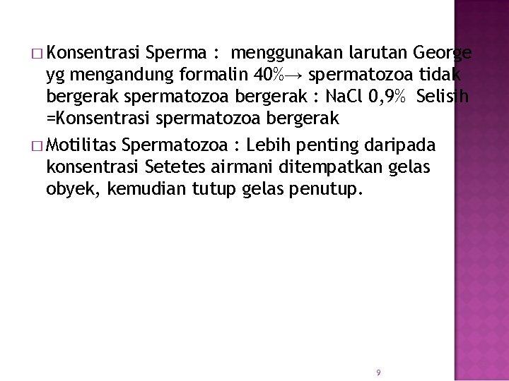 � Konsentrasi Sperma : menggunakan larutan George yg mengandung formalin 40%→ spermatozoa tidak bergerak