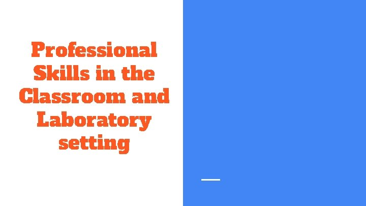 Professional Skills in the Classroom and Laboratory setting