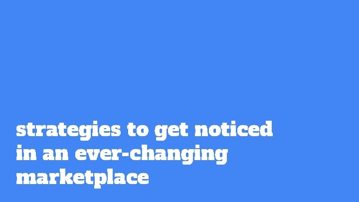 strategies to get noticed in an ever-changing marketplace