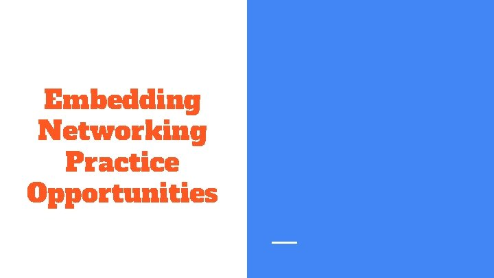 Embedding Networking Practice Opportunities