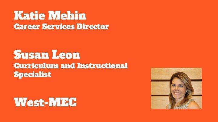 Katie Mehin Career Services Director Susan Leon Curriculum and Instructional Specialist West-MEC