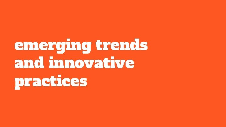 emerging trends and innovative practices