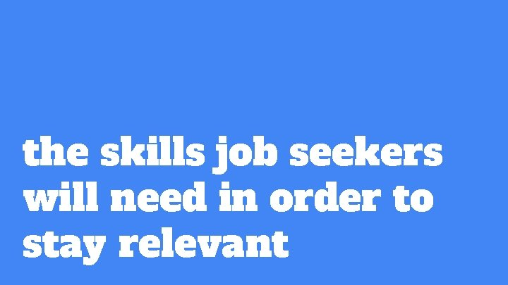 the skills job seekers will need in order to stay relevant