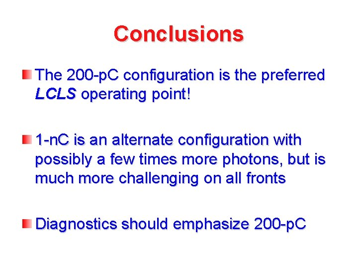 Conclusions The 200 -p. C configuration is the preferred LCLS operating point! 1 -n.
