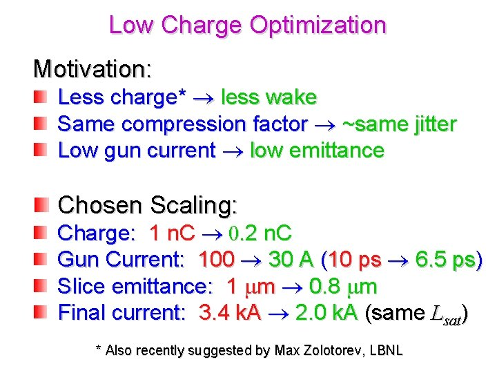 Low Charge Optimization Motivation: Less charge* less wake Same compression factor ~same jitter Low