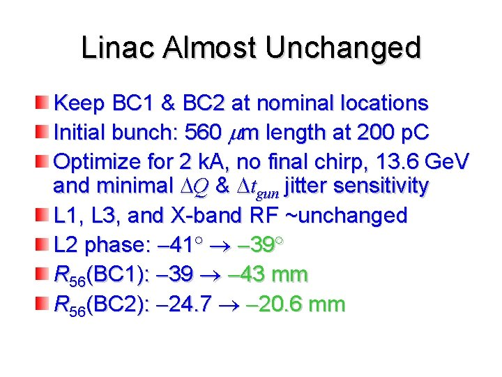 Linac Almost Unchanged Keep BC 1 & BC 2 at nominal locations Initial bunch: