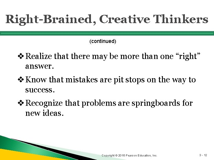 """Right-Brained, Creative Thinkers (continued) v Realize that there may be more than one """"right"""""""