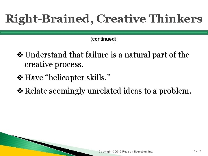 Right-Brained, Creative Thinkers (continued) v Understand that failure is a natural part of the