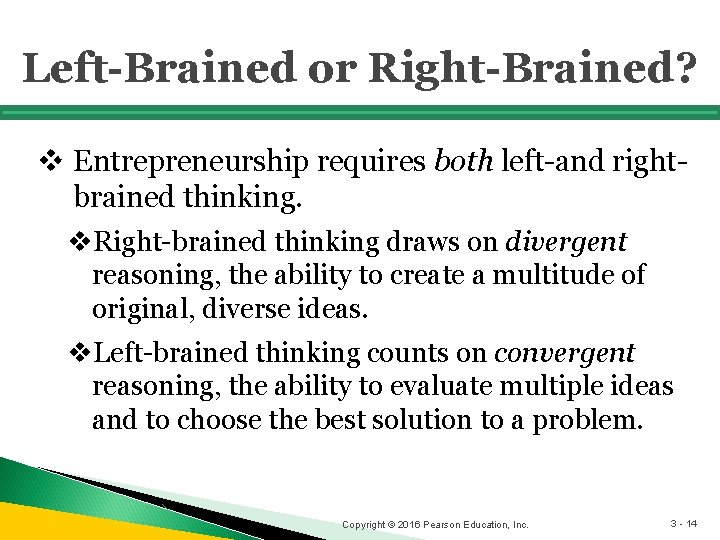 Left-Brained or Right-Brained? v Entrepreneurship requires both left-and rightbrained thinking. v. Right-brained thinking draws