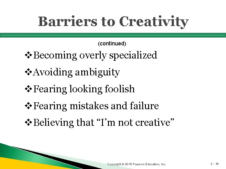 Barriers to Creativity (continued) v. Becoming overly specialized v. Avoiding ambiguity v. Fearing looking