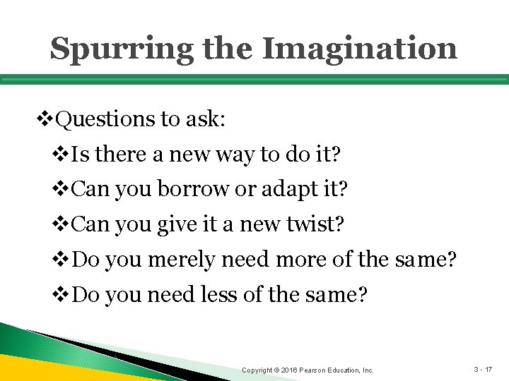 Spurring the Imagination v. Questions to ask: v. Is there a new way to
