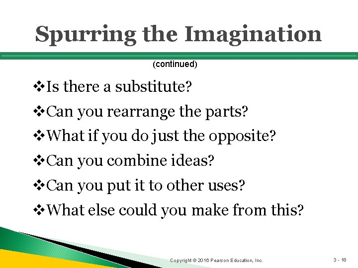 Spurring the Imagination (continued) v. Is there a substitute? v. Can you rearrange the
