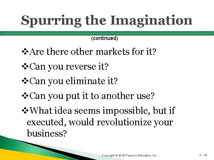 Spurring the Imagination (continued) v. Are there other markets for it? v. Can you