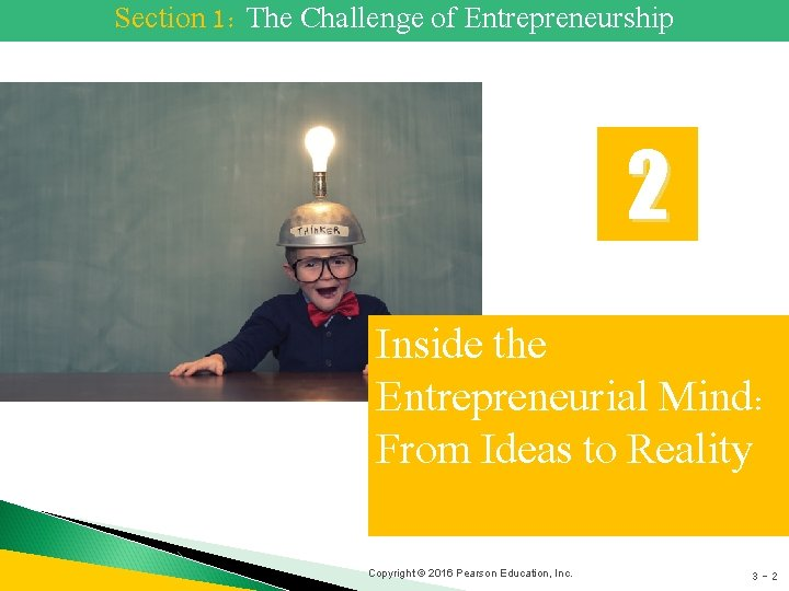 Section 1: The Challenge of Entrepreneurship 2 Inside the Entrepreneurial Mind: From Ideas to