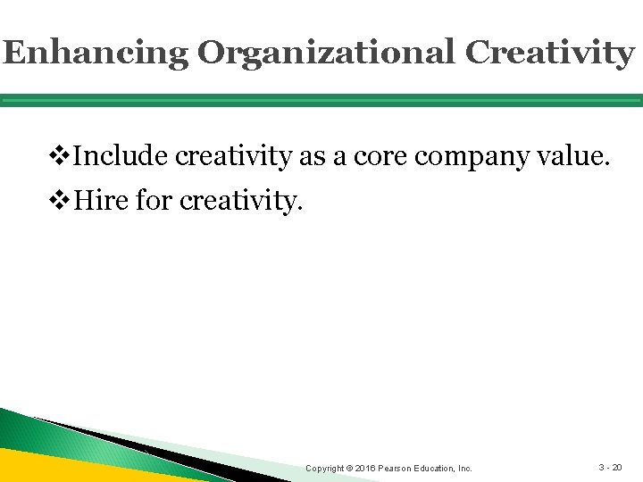 Enhancing Organizational Creativity v. Include creativity as a core company value. v. Hire for