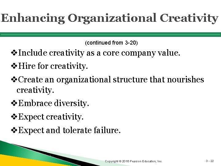 Enhancing Organizational Creativity (continued from 3 -20) v. Include creativity as a core company