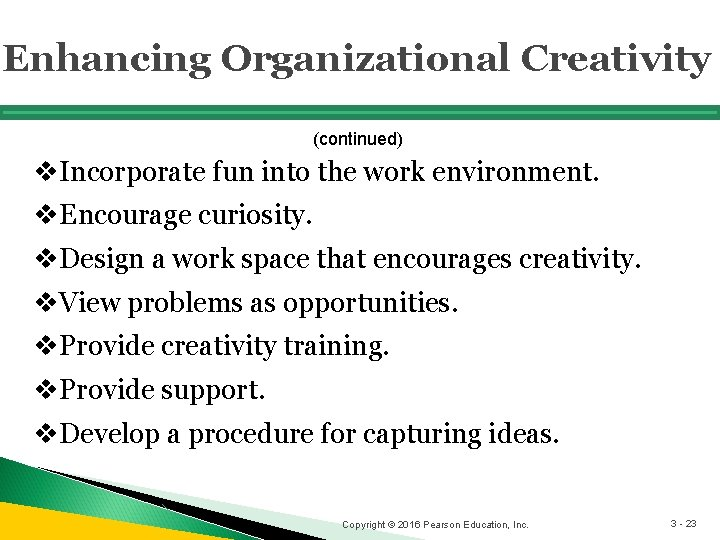 Enhancing Organizational Creativity (continued) v. Incorporate fun into the work environment. v. Encourage curiosity.