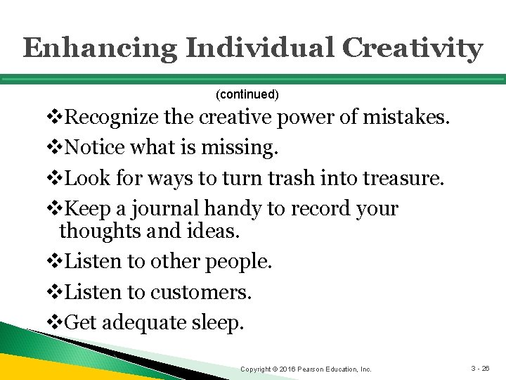 Enhancing Individual Creativity (continued) v. Recognize the creative power of mistakes. v. Notice what