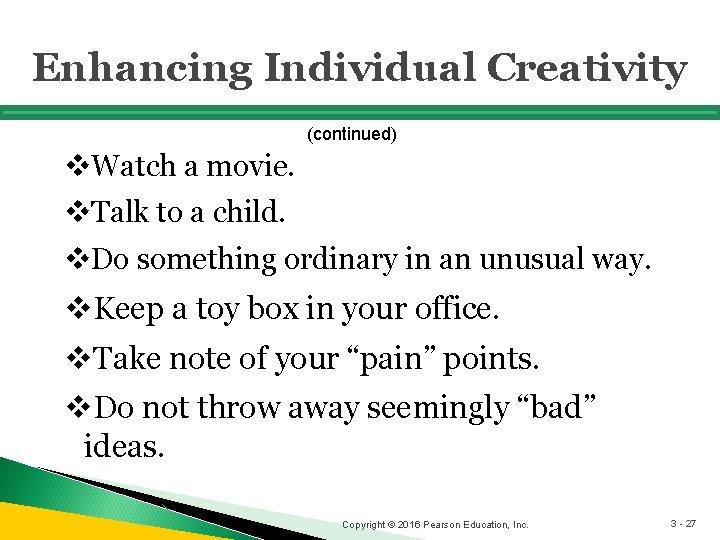 Enhancing Individual Creativity (continued) v. Watch a movie. v. Talk to a child. v.