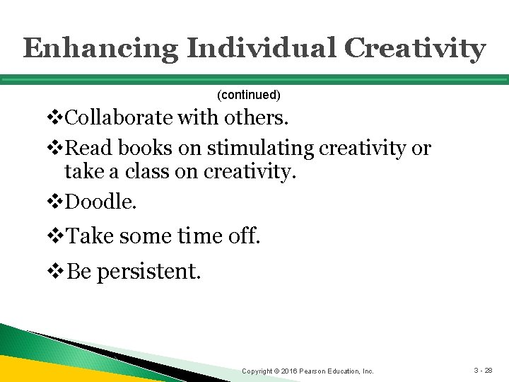 Enhancing Individual Creativity (continued) v. Collaborate with others. v. Read books on stimulating creativity